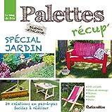 Palettes récup' spécial jardin : 20 créations en pas-à-pas, faciles à réaliser...