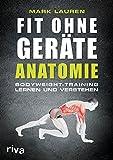 Fit ohne Geräte - Anatomie: Bodyweight-Training lernen und verstehen von Mark Lauren