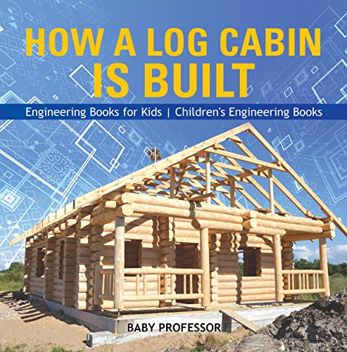 How a Log Cabin is Built - Engineering Books for Kids | Children's Engineering Books (English Edition) por Baby Professor