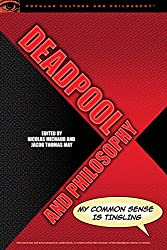 Deadpool and Philosophy (Popular Culture and Philosophy)