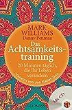Das Achtsamkeitstraining: 20 Minuten täglich, die Ihr Leben verändern - Mark Williams, Danny Penman