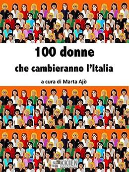100 donne che cambieranno l'Italia (Donne ieri oggi & domani) di [Marta Ajò (a cura di)]