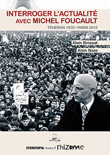 Interroger l'actualit avec Michel Foucault : Thran 1978/Paris 2015