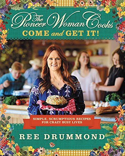 The Pioneer Woman Cooks: Come and Get It!: Simple, Scrumptious Recipes for Crazy Busy Lives (Dinner Pantry)