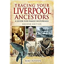 Tracing Your Liverpool Ancestors: A Guide for Family Historians (Tracing Your Ancestors)