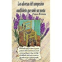 Las abarcas del campesino analfabeto que soñó ser poeta: Recopilatorio de poemas de Paco Arenas