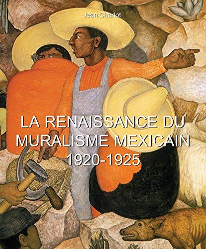 La Renaissance du Muralisme Mexicain 1920-1925 par Jean Charlot