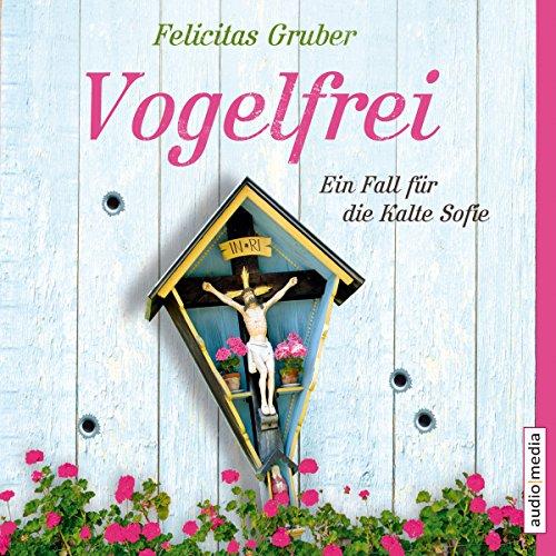 Buchseite und Rezensionen zu 'Vogelfrei: Ein Fall für die Kalte Sofie' von Felicitas Gruber