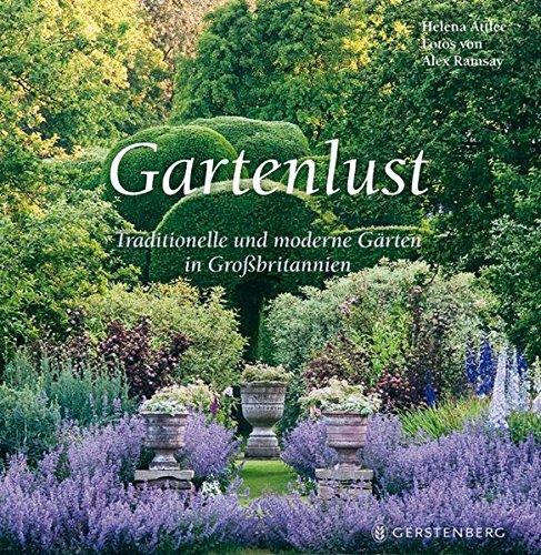 Gartenlust. Traditionelle und moderne Gärten in Großbritannien