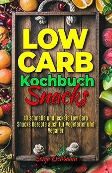 low-carb-kochbuch-snacks-40-schnelle-und-leckere-low-carb-snacks-rezepte-auch-fr-vegetarier-und-veganer-low-carb-fr-berufsttige-faule-einsteiger-anfnger-und-to-go