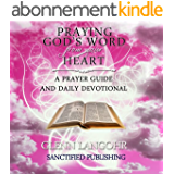 Praying God's Word from your Heart: A Prayer Guide And Daily Devotional (English Edition)