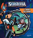 Slugterra - RC - Le monde souterrain