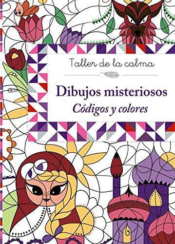 Taller de la calma. Dibujos misteriosos. Códigos y colores (Castellano - A Partir De 6 Años - Libros Didácticos - Taller De La Calma) por Varios Autores