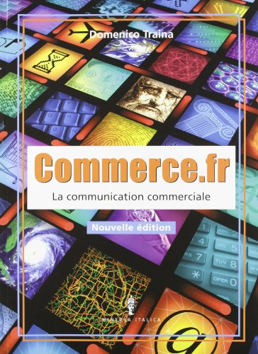 Commerce.fr. Communication A-Communication B-Civilisation-Cahier de l'lve. Per le Scuole superiori