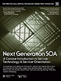 Next Generation SOA: A Concise Introduction to Service Technology & Service-Orientation (Prentice Hall Service Technology Series from Thomas Erl)