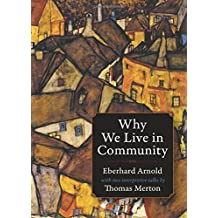 Why We Live in Community (Plough Spiritual Classics: Backpack Classics for Modern Pilgrims) by Eberhard Arnold (2014-05-25)