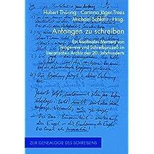 Anfangen zu schreiben: Ein kardinales Moment von Textgenese und Schreibprozess im literarischen Archiv des 20. Jahrhunderts (Zur Genealogie des Schreibens)