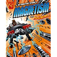 The Attractive Story of Magnetism with Max Axiom, Super Scientist (Graphic Library: Graphic Science)