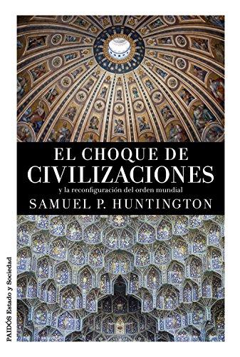 El choque de civilizaciones: y la reconfiguración del orden mundial (Estado y Sociedad) por Samuel P. Huntington