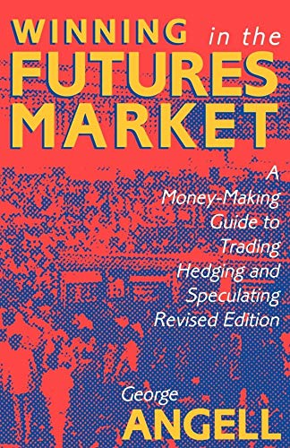 Winning in the Futures Market: A Money-Making Guide to Trading, Hedging and Speculating, Revised Edition (CLS.EDUCATION)