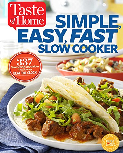 Taste of Home Simple, Easy, Fast Slow Cooker: 385 Slow-Cooked Recipes That Beat the Clock (Clock General Electric)
