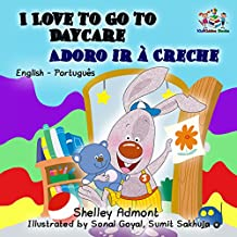 I Love to Go to Daycare Adoro ir à Creche (english portuguese kids, portuguese baby books, livers infantis,portuguese childrens picture books) (English ... Bilingual Collection) (Portuguese Edition)
