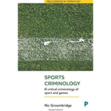 Sports Criminology: A Critical Criminology of Sport and Games (New Horizons in Criminology)