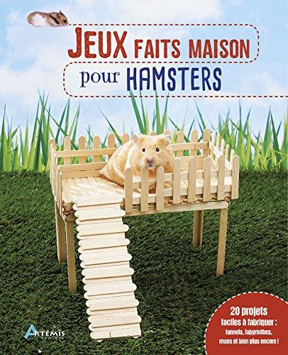 Jeux faits maison pour hamsters : Plus de 20 projets faciles à réaliser : tunnels, tours, cachettes, balançoires, échelles et bien d'autres !