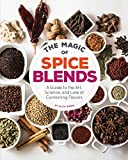 The Magic of Spice Blends: A Guide to the Art, Science, and Lore of Combining Flavors