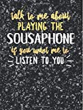 Funny Sousaphone Notebook Journal - Talk to Me About Playing the Sousaphone - 7.44x9.69 Composition Book College Ruled: Cute Gift for Sousaphone ... Music Students Instrument Band Class Notepad