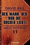 Der Mann, der nur die Bücher liebte von David Bell