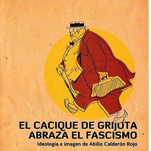 El cacique de Grijota abraza el fascismo: Ideología e imagen de Abilio Calderón Rojo (Diversos) por Ricardo Hernández García