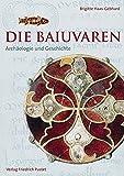 Die Baiuvaren: Archäologie und Geschichte (Bayerische Geschichte) - Brigitte Haas-Gebhard