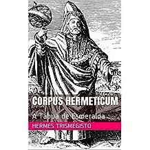 Corpus Hermeticum: A Tábua de Esmeralda (Portuguese Edition)