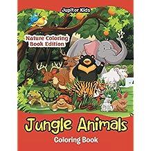 Jungle Animals Coloring Book: Nature Coloring Book Edition