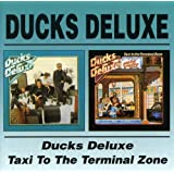 Ducks Deluxe / Taxi To Terminal Zone
