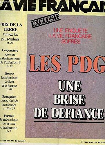 N°1744 - 59è ANNEE - 13 NOVEMBRE 1978 / UNE ENQUETE LA VIE FRANCAISES SOFFRES / LES PDG: UNE BRISE DE DEFIANCE / PRIX DE LA TERRE / GARE AU RALENTISSEMENT SDE L'INFLATION / LES CHARTISTES CROIENT A LA HAUSSE (BOURSE) / DURES REALITES IRANIENNES.... par LA VIE FRANCAISE