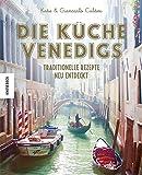 Die Küche Venedigs: Traditionelle Rezepte neu entdeckt