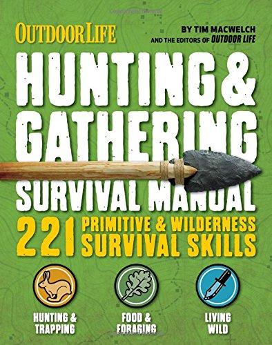The Hunting & Gathering Survival Manual: 221 Primitive & Wilderness Survival Skills