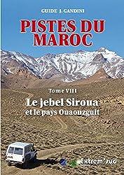 Pistes du maroc a travers l'histoire - tome 8, le jebel siroua et le pays ouaouzguit