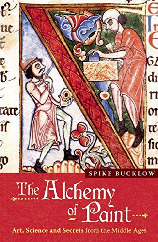 Alchemy of Paint: Colour and Meaning Fom the Middle Ages por Spike Bucklow