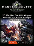Monster Hunter World, PC, PS4, Xbox One, Wiki, Weapons, Monsters, Tips, Cheats, Strategies, Game Guide Unofficial (English Ed