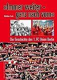 'Immer weiter – ganz nach vorn': Die Geschichte des 1. FC Union Berlin