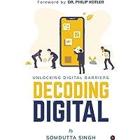 Decoding Digital: Unlocking Digital Barriers, Foreword By Dr. Philip Kotler