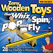 Zany Wooden Toys that Whiz, Spin, Pop, and Fly: 28 Projects You Can Build From The Toy Inventor's Workshop (English Edition)