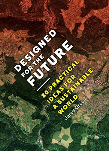 Designed for the Future: 80 Practical Ideas for a Sustainable World by Jared Green (2015-04-14)