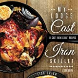 My Lodge Cast Iron Skillet Cookbook: 101 Popular & Delicious Cast Iron Skillet Recipes (Cast Iron Recipes)
