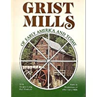Grist Mills of Early America and Today: Together with Recipes Using Their Products, Notes & (Grist Mill)