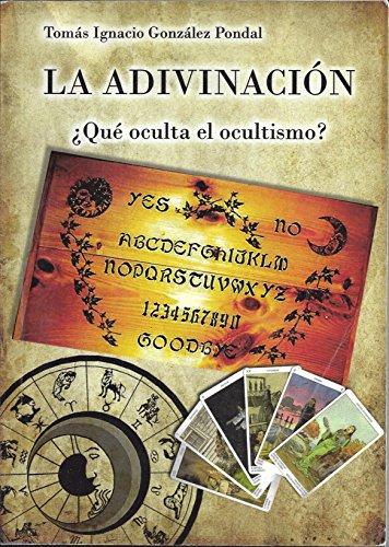 La Adivinación: ¿Qué oculta el ocultismo? por Tomas I. González Pondal