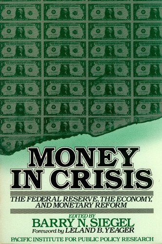 Money in Crisis: The Federal Reserve, the Economy, and Monetary Reform by Barry N. Siegel (1984-06-01)